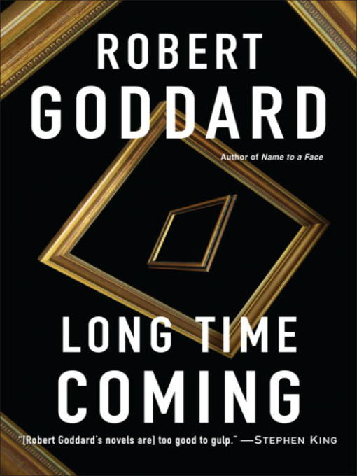Title details for Long Time Coming by Robert Goddard - Wait list